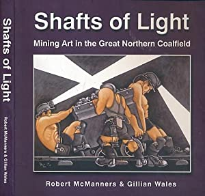 Shafts of Light: Mining Art in the: McManners, Robert; Wales,