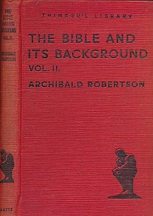 The Bible and its Background. Volume II.: Robertson, Archibald
