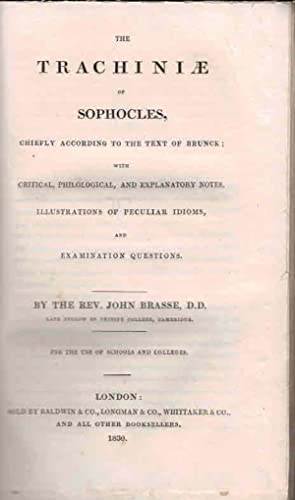 The Trachiniæ [Trachiniae] of Sophocles Chiefly According to the Text of Brunck .: Brasse, ...