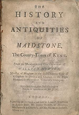 The History and Antiquities of Maidstone, the County Town of Kent: Newton, William