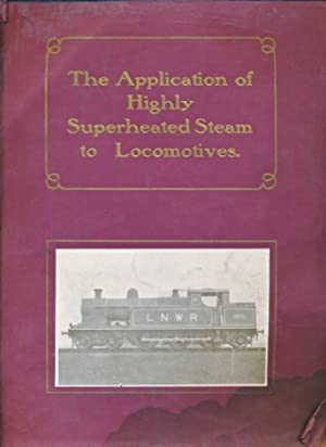 The Application of Highly Superheated Steam to Locomotives: Schmidt's Superheating Co. (1910) Ltd