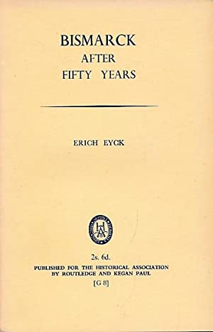 Bismark After Fifty Years: Eyck, Erich