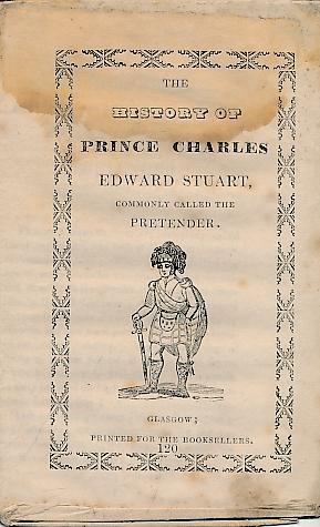 The History of Prince Charles Edward Stuart, Commonly Called the Pretender. (No. 120): Chapbook