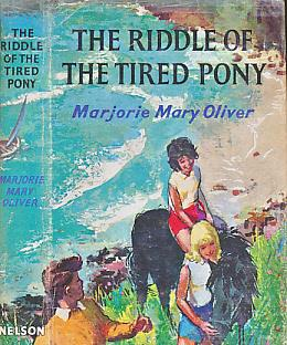 The Riddle of the Tired Pony: Oliver, Marjorie Mary