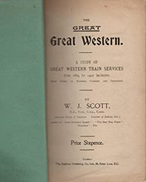 The Great Great Western. A Study of Great Western Train Services from 1889 to 1902 Inclusive: Scott...