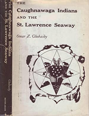 The Caughnawaga Indians and the St. Lawrence Seaway. Signed copy: Ghobashy, Omar Z