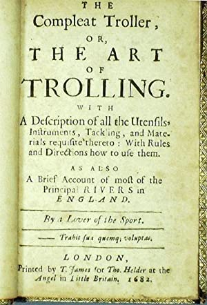 The Compleat Troller, or, The Art of Trolling with a Description of all the Utensils Instruments ...
