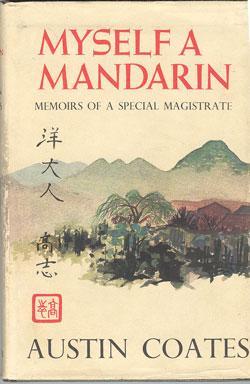 Myself a Mandarin. Memoirs of a Special Magistrate: Coates, Austin