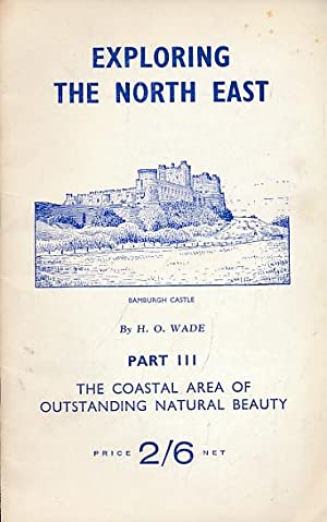 Exploring the North East. Part III. The Coastal Area of Outstanding Natural Beauty: Wade, H O