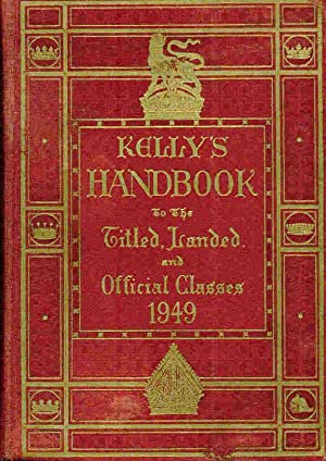 Kelly's Handbook to the Titled, Landed and Official Classes. 1949: Kelly