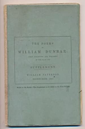 The Poems of William Dunbar: First Collected and Published in the Year 1834. Supplement: Dunbar, ...
