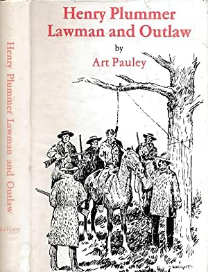 Henry Plummer Lawman and Outlaw. Signed copy: Pauley, Art