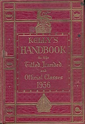 Kelly's Handbook to the Titled, Landed and Official Classes. 1956: Kelly