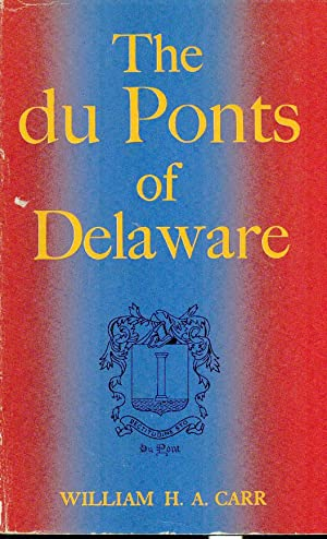 The Du Ponts of Delaware: Carr, William H A