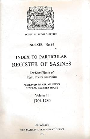 Index to Particular Register of Sasines For Sheriffdoms of Elgin, Forres and Nairn Preserved in Her...