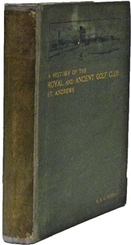 A History of the Royal & Ancient Golf Club St Andrews from 1754 - 1900: Everard, H S C