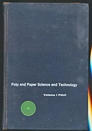 Pulp. Volume I - Pulp and Paper: Libby, C Earl