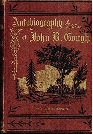 Autobiography of John B Gough. Revised, and Brought up to Date: Gough, John B