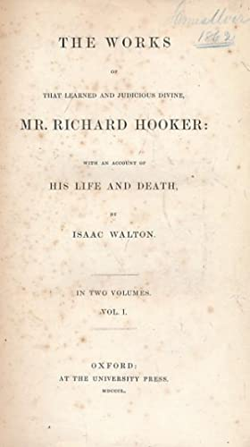 The Works of that Learned and Judicious Divine, Mr Richard Hooker with an Account of His Life and ...