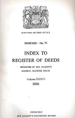 Index to Register Deeds Preserved in Her Majesty's General Register House. Volume XXXVI 1696: ...