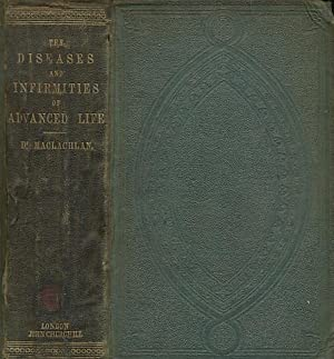 A Practical Treatise on the Diseases and Infirmities of Advanced Life: Maclachlan, Daniel