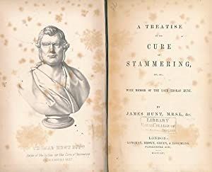 A Treatise on the Cure of Stammering, Etc, Etc. With Memoir of the Late Thomas Hunt: Hunt, James