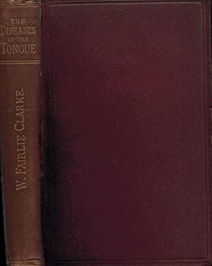 A Treatise on the Diseases of the Tongue. Author's inscription: Clarke, W Fairlie