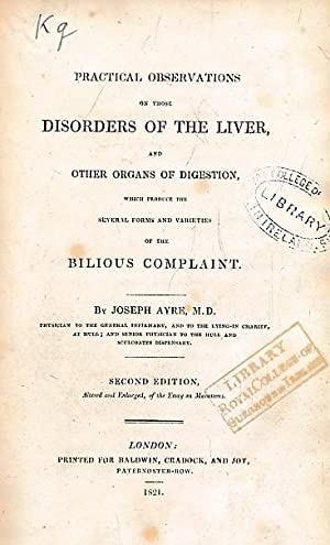 Practical Observations on those Disorders of the Liver and Other Organs of Digestion which Produce ...