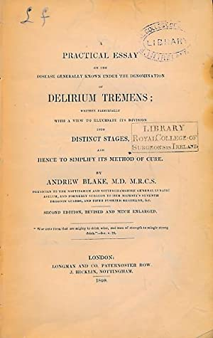 A Practical Essay on the Disease Generally Known Under the Denomination of Delirium Tremens; ...
