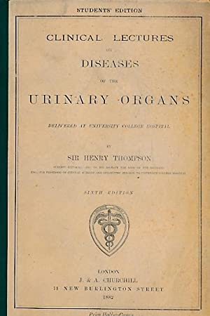Clinical Lectures on Diseases of the Urinary Organs: Thompson, Henry