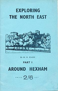 Exploring the North East. Part I. Around Hexham: Wade, H O
