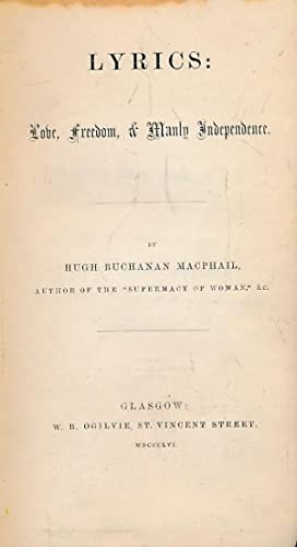 Lyrics: Love, Freedom, & Manly Independence: Macphail, Hugh Buchanan