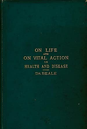 On Life and On Vital Action in Health and Disease, Being the Lumleian Lectures Delivered Before the...