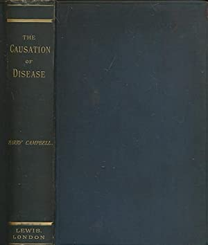 The Causation of Disease: An Exposition of the Ultimate Factors Which Induce It: Campbell, Harry