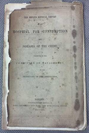 The Second Medical Report of the Hospital for Consumption and Diseases of the Chest, Presented to ...