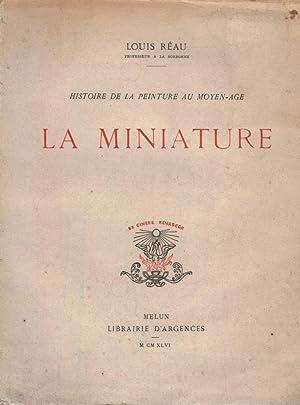 Histoire de La Peinture au Moyen-Age: La Miniature: Réau, Louis