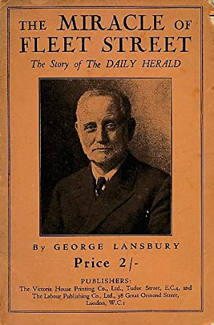 The Miracle of Fleet Street: The Story of the Daily Herald: Lansbury, George