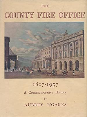 The County Fire Office 1807-1957. A Commemorative History: Noakes, Aubrey