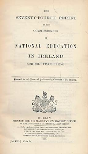 The Seventy-Fourth Report of the Commissioners of National Education in Ireland. School Year 1907-8...