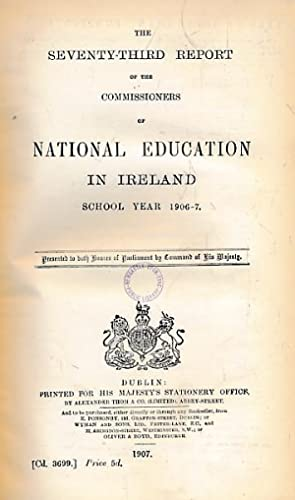 The Seventy-Third Report of the Commissioners of National Education in Ireland. School Year 1906-7:...
