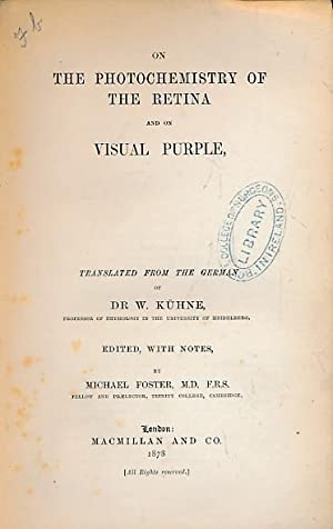 The Photochemistry of the Retina and on Visual Purple: Kühne, Dr W; Foster, Michael [ed.]