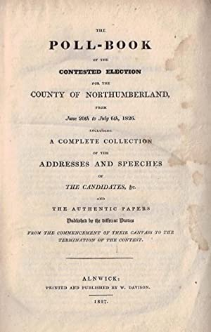 The Poll-Book [Poll Book] of the Contested Election for the County of Northumberland from June 20th...