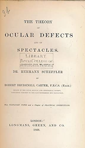 The Theory of Ocular Defects and of Spectacles: Scheffler, Dr Hermann; Carter, Robert Brudenell [tr...