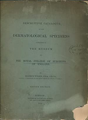 Descriptive Catalogue of the of the Dermatological Specimens Contained in the Museum of the Royal ...