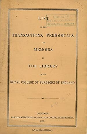 List of the Transactions, Periodicals, and Memoirs in the Library of the Royal College of Surgeons ...