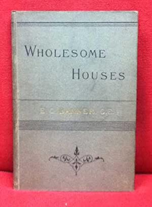 Wholesome Houses: A Handbook of Domestic Sanitation and Ventilation: Banner, E Gregson