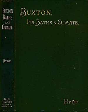 Buxton: Its Baths and Climate: Comprising a Full Account of the Celebrated Waters and Climate of ...