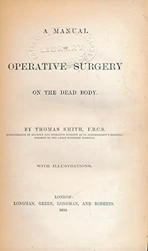 A Manual of Operative Surgery on the Dead Body: Smith, Thomas