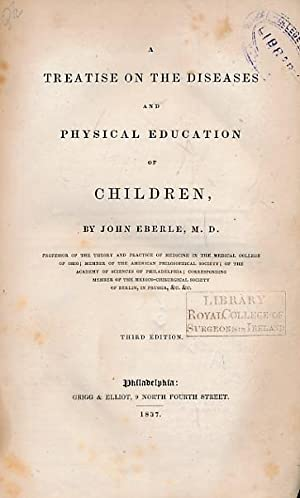 A Treatise on the Diseases and Physical Education of Children: Eberle, John