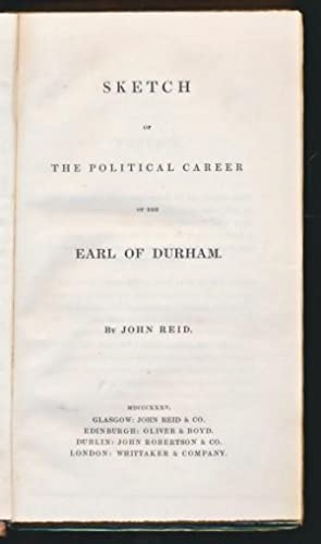 Sketch of the Political Career of the Earl of Durham: Reid, John